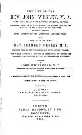 The life of the Rev. John Wesley ...: Collected from his private papers and printed works; and written at the request of his executors. To which is prefixed some account of his ancestors and relations, with the life of the Rev. Charles Wesley, M.A. Collected from his private journal, and never before published