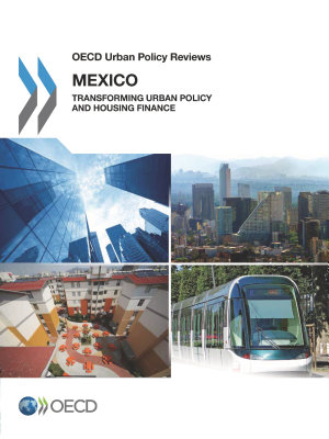 OECD Urban Policy Reviews  Mexico 2015 Transforming Urban Policy and Housing Finance