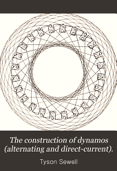 The Construction of Dynamos (alternating and Direct-current): A Text-book for Students, Engineer-constructors, and Electricians-in-charge