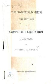 The Conditions, Divisions and Methods of Complete Education: A Lecture ...
