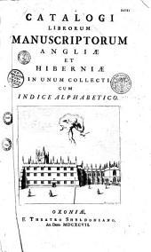 Catalogi librorum manuscriptorum Angliae et Hiberniae in unum collecti cum indice alphabetico: Volume 1