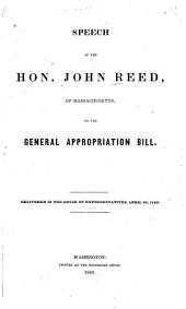 Speech of the Hon. John Reed, of Massachusetts, on the General Appropriation Bill: Delivered in the House of Representatives, April 22, 1840