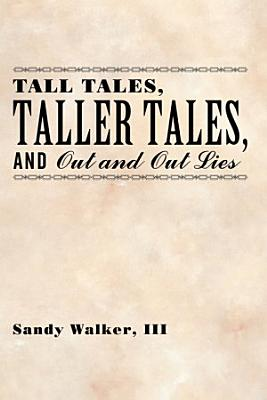 Tall Tales  Taller Tales  and Out and Out Lies