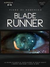 Audiofilm. Blade Runner: La guida in audio al capolavoro di Ridley Scott