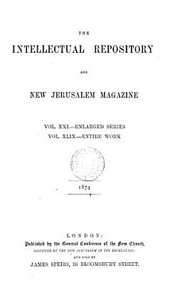 The Intellectual repository for the New Church   July Sept  1817    Continued as  The Intellectual repository and New Jerusalem magazine  Enlarged ser   vol 1 28 PDF