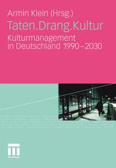 Taten.Drang.Kultur: Kulturmanagement in Deutschland 1990 - 2030