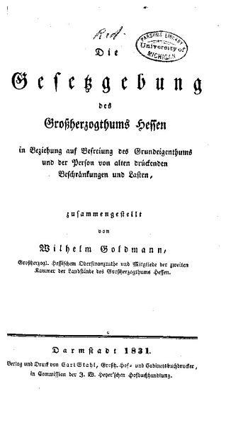 Die gesetzgebung des grossherzogthums Hessen in beziehung auf befreiung des grundeigenthums und der person von alten dr  ckenden beschr  nkungen und lasten