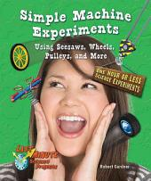 Simple Machine Experiments Using Seesaws, Wheels, Pulleys, and More: One Hour Or Less Science Experiments