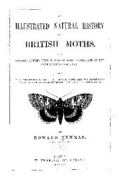 An Illustrated Natural History of British Moths: With Life-size Figures from Nature of Each Species, and of the More Striking Varieties : Also, Full Descriptions of Both the Perfect Insect and the Caterpillar, Together with Dates of Appearance, and Localities where Found
