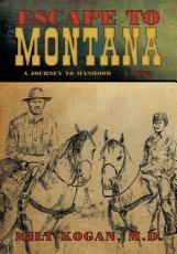 Escape to Montana ( a Journey to Manhood)