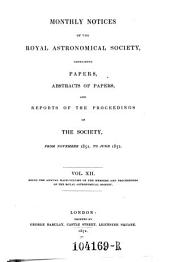 Monthly Notices of the Astronomical Society of London, Containing Abstracts of Papers, and Reports of the Proceedings of the Society: Volume 12