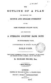 The outline of a plan for bringing the Scotch and English currency to the same standard bullion vallue [&c.].