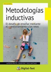 Metodologías Inductivas: El desafío de enseñar mediante el cuestionamiento y los retos
