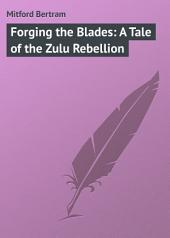 Forging the Blades: A Tale of the Zulu Rebellion