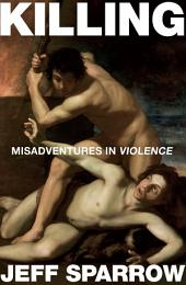 Killing: Misadventures In Violence