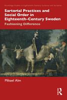 Sartorial Practices and Social Order in Eighteenth Century Sweden PDF