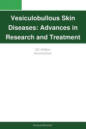 Vesiculobullous Skin Diseases: Advances in Research and Treatment: 2011 Edition: ScholarlyBrief