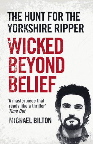 Wicked Beyond Belief  The Hunt for the Yorkshire Ripper  Text Only