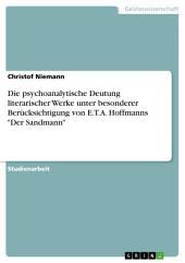 """Die psychoanalytische Deutung literarischer Werke unter besonderer Berücksichtigung von E.T.A. Hoffmanns """"Der Sandmann"""""""
