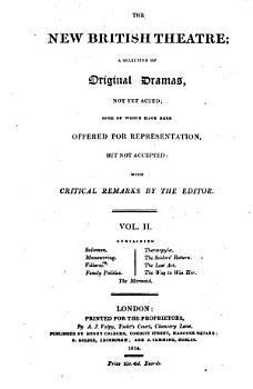 The new British Theatre a Selection of Original Dramas not get acted  some of which have been offred for repesentation  but not accepted  with critical remarks by the editor PDF