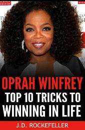 Oprah Winfrey: Top 10 Tricks to Winning in Life