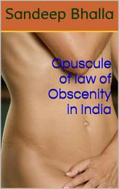 Opuscule of law of Obscenity in India