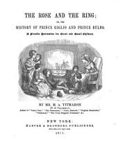 The Rose and the Ring; Or, The History of Prince Giglio and Prince Bulbo: A Fireside Pantomime for Great and Small Children
