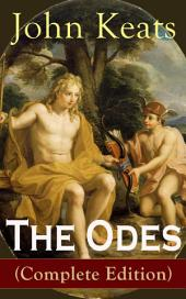 The Odes (Complete Edition): Ode on a Grecian Urn + Ode to a Nightingale + Hyperion + Endymion + The Eve of St. Agnes + Isabella + Ode to Psyche + Lamia + Sonnets and more from one of the most beloved English Romantic poets