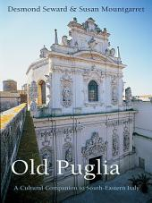 Old Puglia: A Cultural Companion to South-Eastern Italy