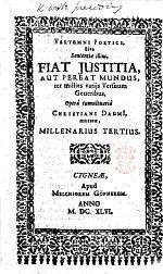 """Vertumnus poeticus ad scitum illud imperatorium, Fiat justitia, aut pereat mundus, bis millies transformatus, justitiæ cultum salutarem, neglectum πανολεθρον, varijs versuum generibus decinens, exercitio tralatitio [sic]. [With """"Vertumni poetici, sive sententiæ illius ... mutatæ, millenarius tertius.""""]"""