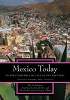 Mexico Today  An Encyclopedia of Life in the Republic  2 volumes  PDF