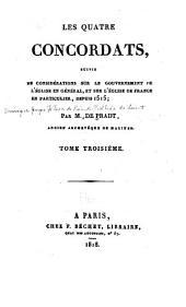 Les quatre concordats: suivis de considérations sur le gouvernement de l'église en général, et sur l'église de France en particulier, depuis 1515, Volume3