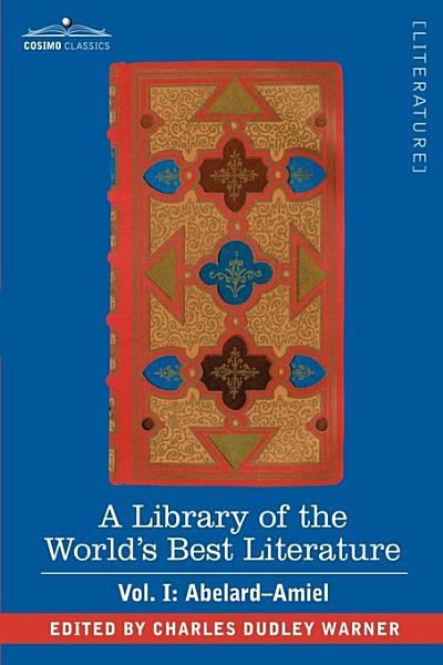Download A Library of the World s Best Literature   Ancient and Modern   Vol  I  Forty Five Volumes   Abelard   Amiel Book