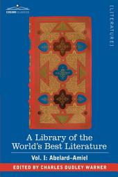 A Library of the World's Best Literature - Ancient and Modern - Vol. I (Forty-Five Volumes); Abelard - Amiel