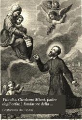 Vita di S. Girolamo Miani: Padre degli Orfani, fondatore della Congregazione de' Chierici Regolari di Somasca