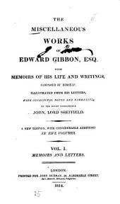 The Miscellaneous Works of Edward Gibbon, Esq: With Memoirs of His Life and Writings, Volume 1