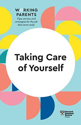 Taking Care of Yourself  HBR Working Parents Series
