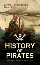 "HISTORY OF PIRATES – True Story of the Most Notorious Pirates: Charles Vane, Mary Read, Captain Avery, Captain Teach ""Blackbeard"", Captain Phillips, Captain John Rackam, Anne Bonny, Edward Low, Major Bonnet and many more"