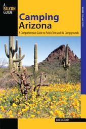 Camping Arizona: A Comprehensive Guide to Public Tent and RV Campgrounds, Edition 3