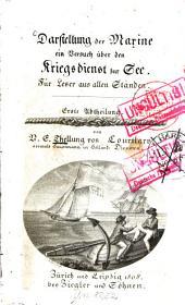 Darstellung der Marine: ein Versuch über den Kriegsdienst zur See : für Leser aus allen Ständen, Band 1