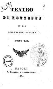 """Teatro ad uso delle scene italiane di Kotzebue: """"Teatro ad uso delle scene italiane"""" 13, Volume 13"""