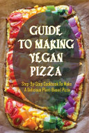 Guide To Making Vegan Pizza