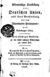 Aktenmäßige Darstellung der Deutschen Union, und ihrer Verbindung mit dem Illuminaten-Freimaurer- und Rosenkreutzer-Orden: Ein nöthiger Anhang zu den höchst wichtigen Erinnerungen zur rechten Zeit