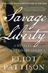 Savage Liberty: A Mystery of Revolutionary America