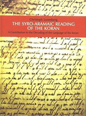 The Syro Aramaic Reading of the Koran