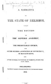 A narrative of the state of religion within the bounds of the General Assembly of the Presbyterian Church: and of the General Associations of Connecticut, of New-Hampshire, of Massachusetts proper, and of the General Convention of Vermont, during the last year