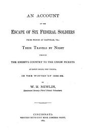 An Account of the Escape of Six Federal Soldiers from Prison at Danville, Va: Their Travels by Night Through the Enemy's Country to the Union Pickets at Gauley Bridge, West Virginia, in the Winter of 1863-64