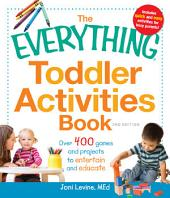 The Everything Toddler Activities Book: Over 400 games and projects to entertain and educate, Edition 2
