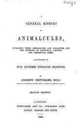 A General History of Animalcules, Including Their Appearances and Localities, and the Methods of Capturing, Viewing, and Preserving Them: Illustrated by Five Hundred Engraved Drawings