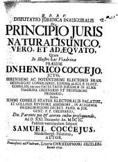 ... Disputatio juridica inauguralis De principio juris naturalis unico, vero, et adæquato, quam in illustri hac viandrina præside dn. Henrico Coccejo ... ad d. 21. decembr. an. 1699. publicè ventilandam subjicit Samuel Coccejus, ... autor
